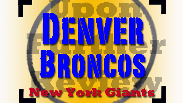 Denver Broncos Takedown New York Giants: Upon Further Review