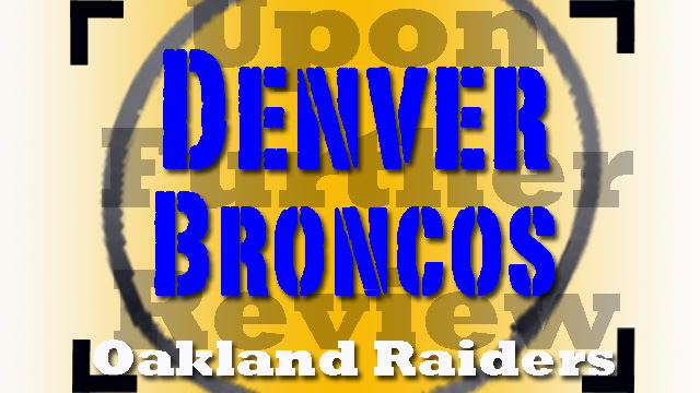 Denver Broncos Shrug Off Oakland Raiders- Upon Further Review